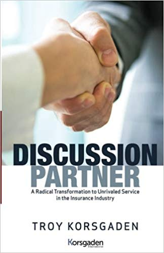 Troy Korsgaden – Discussion Partner, A Radical Transformation to Unrivaled Service in the Insurance Industry